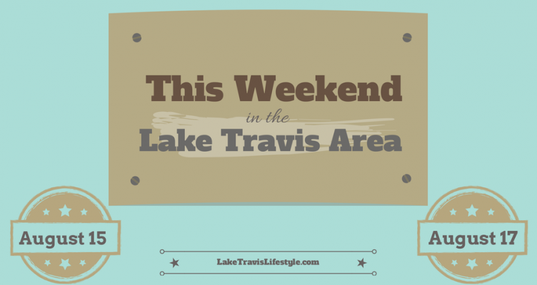 This Weekend in the Lake Travis Area: August  15 – 17